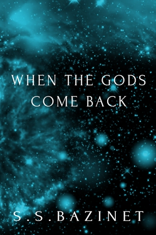 WHEN THE GODS COME BACK by S. S. Bazinet